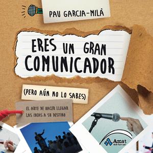 Eres un gran comunicador (pero aún no lo sabes). Pau Garcia-Milà